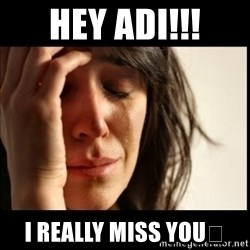 First World Problems - Hey Adi!!! I really miss you😭