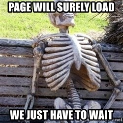 Waiting For Op - Page will surely load We just have to wait