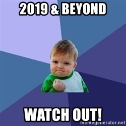 Success Kid - 2019 & beyond Watch out!