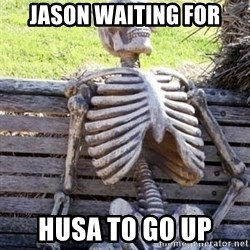 Waiting For Op - Jason waiting for HUSA to go up
