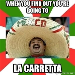 Sombrero Mexican - when you find out you're going to  La Carretta