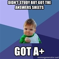 Success Kid - didn't study but got the answers sheets got a+