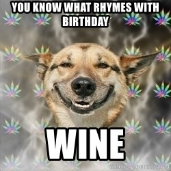 Stoner Dog - You know what rhymes with Birthday WINE