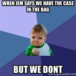 Success Kid - when jem says we have the case in the bag but we dont