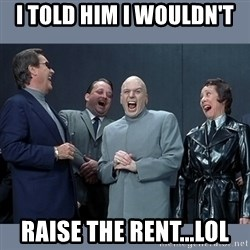 Dr. Evil and His Minions - I told him I wouldn't  raise the rent...LOL
