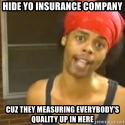 Hide Yo Kids - HIDE YO INSURANCE COMPANY CUZ THEY MEASURING EVERYBODY'S QUALITY UP IN HERE