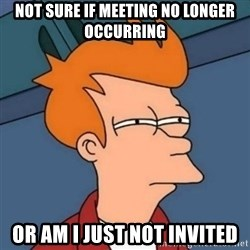 Not sure if troll - not sure if meeting no longer occurring or am i just not invited