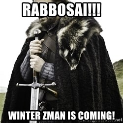 Ned Stark - Rabbosai!!! Winter zman is coming!