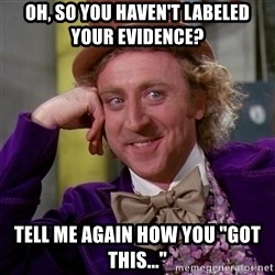 """Willy Wonka - Oh, so you haven't labeled your evidence? Tell me again how you """"got this..."""""""