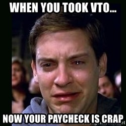 crying peter parker - when you took VTO... now your paycheck is crap