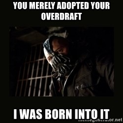 Bane Dark Knight - You merely adopted your overdraft I was born into it