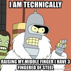 bender blackjack and hookers - I am technically Raising my middle finger I have 3 fingered of steel