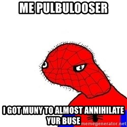 spoderman - Me pulbulooser I got muny to almost annihilate yur buse