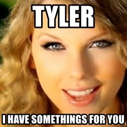 Taylor Swift - Tyler I have somethings for you