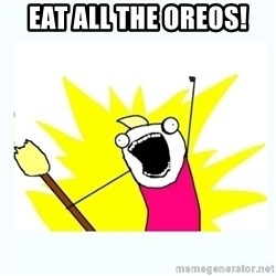 All the things - Eat all the oreos!