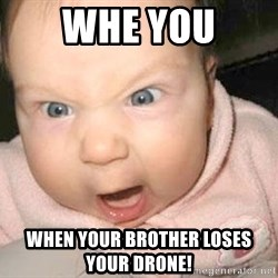 Angry baby - Whe you When your brother loses your drone!