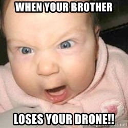 Angry baby - When your brother Loses your drone!!