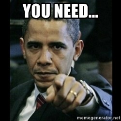 obama pointing - You need...