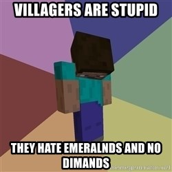 Depressed Minecraft Guy - villagers are stupid they hate emeralnds and no dimands
