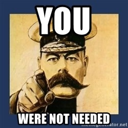 your country needs you - you were not needed