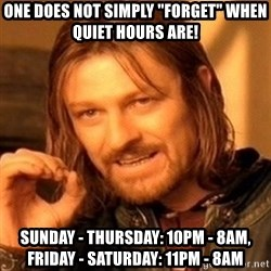 "One Does Not Simply - One does not simply ""forget"" when quiet hours are! Sunday - Thursday: 10pm - 8am, Friday - Saturday: 11pm - 8am"