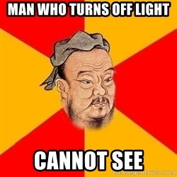 Wise Confucius - Man who turns off light Cannot see