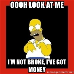 Homer retard - Oooh look at me I'm not broke, I've got money