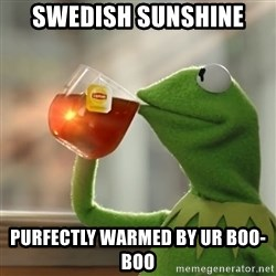 Kermit The Frog Drinking Tea - Swedish Sunshine purfectly warmed by ur boo-boo