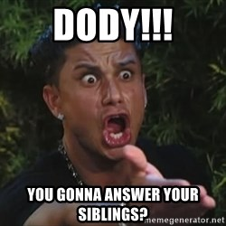 Pauly D - Dody!!! You gonna answer your siblings?