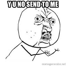 Y U SO - Y U NO SEND TO ME