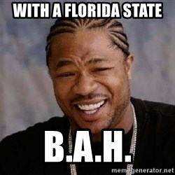 Yo Dawg - With a Florida state  B.a.h.