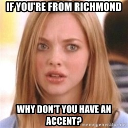 OMG KAREN - If you're from Richmond Why don't you have an accent?
