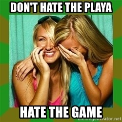 Laughing Girls  - don't hate the playa hate the game