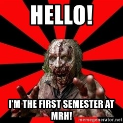Zombie - Hello! I'm the first semester at MRH!