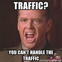 Jack Nicholson - You can't handle the truth! - Traffic? You can't handle the traffic