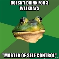"""Foul Bachelor Frog - Doesn't drink for 3 weekdays """"master of self control"""""""