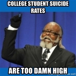 Too damn high - College student suicide rates are too damn high