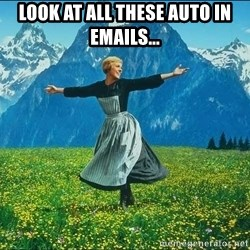 Look at all the things - look at all these auto in emails...