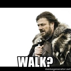 Winter is Coming - walk?