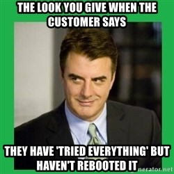 Mr.Big - the look you give when the customer says they have 'tried everything' but haven't rebooted it