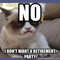 Birthday Grumpy Cat - no i don't want a retirement party
