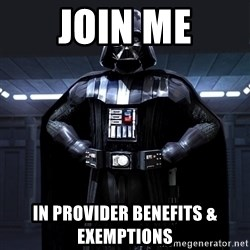 Darth Vader - join me in provider benefits & exemptions