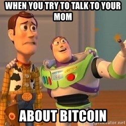 Consequences Toy Story - When you try to talk to your mom about bitcoin