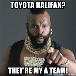 Mr T - Toyota Halifax? They're my a team!
