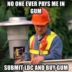 No One Ever Pays Me in Gum - No one ever pays me in gum submit ldc and buy gum