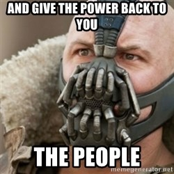 Bane - And give the power back to you the people