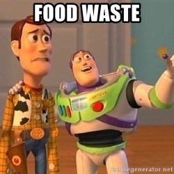 Consequences Toy Story - FOOD WASTE
