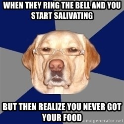 Racist Dog - When they ring the bell and you start salivating but then realize you never got your food