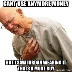 Old Man Heart Attack - cant use anymore money  but i saw jordan wearing it thats a must buy