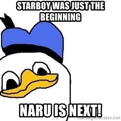 Dolan duck - starboy was just the beginning naru is next!